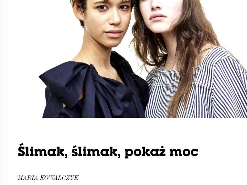 Zapraszamy na VOGUE POLSKA tam artykuł o panu ślimaku i jego cudownym śluzie.